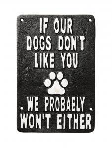 IF OUR DOGS DON'T LIKE YOU - Skylt i järn - 23 x 15 cm - www.frokenfraken.se